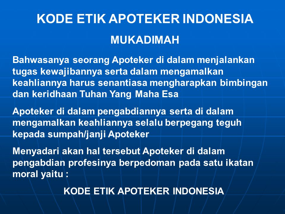 KODE ETIK APOTEKER INDONESIA MUKADIMAH Bahwasanya seorang Apoteker di dalam menjalankan tugas kewajibannya serta dalam mengamalkan keahliannya harus s