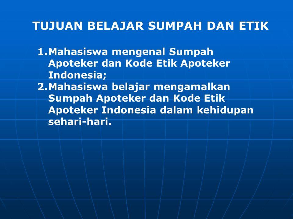 TUJUAN BELAJAR SUMPAH DAN ETIK 1.Mahasiswa mengenal Sumpah Apoteker dan Kode Etik Apoteker Indonesia; 2.Mahasiswa belajar mengamalkan Sumpah Apoteker