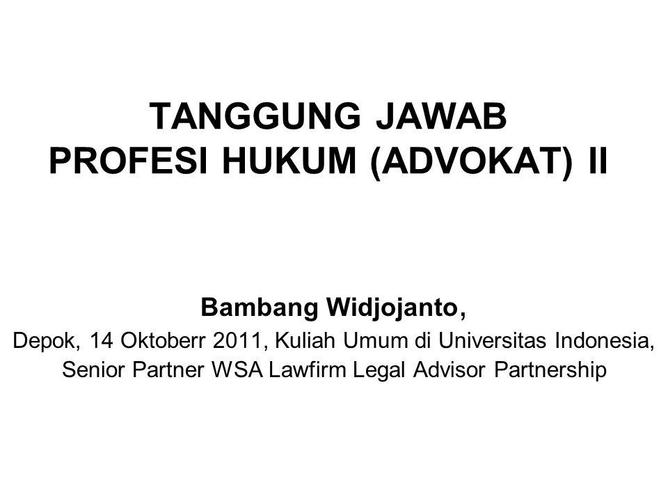 TANGGUNG JAWAB PROFESI HUKUM (ADVOKAT) II Bambang Widjojanto, Depok, 14 Oktoberr 2011, Kuliah Umum di Universitas Indonesia, Senior Partner WSA Lawfir
