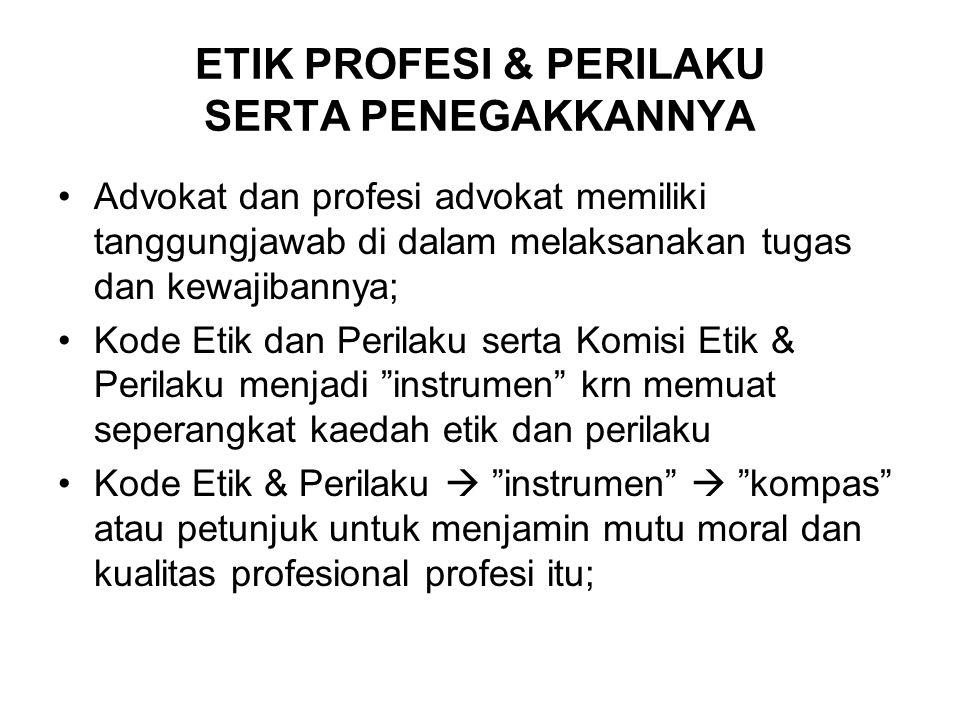 ETIK PROFESI & PERILAKU SERTA PENEGAKKANNYA Advokat dan profesi advokat memiliki tanggungjawab di dalam melaksanakan tugas dan kewajibannya; Kode Etik