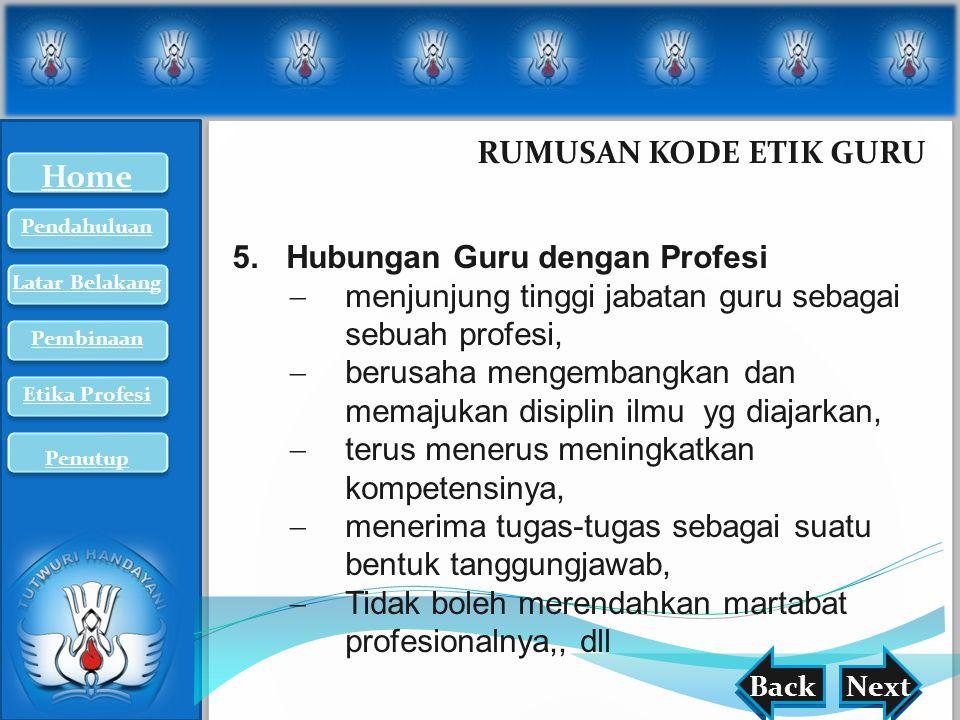 nextback RUMUSAN KODE ETIK GURU BackNext 5.Hubungan Guru dengan Profesi  menjunjung tinggi jabatan guru sebagai sebuah profesi,  berusaha mengembang