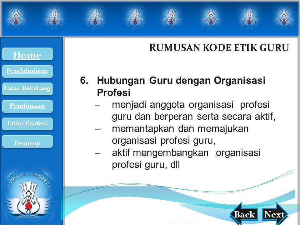 nextback RUMUSAN KODE ETIK GURU BackNext 6.Hubungan Guru dengan Organisasi Profesi  menjadi anggota organisasi profesi guru dan berperan serta secara
