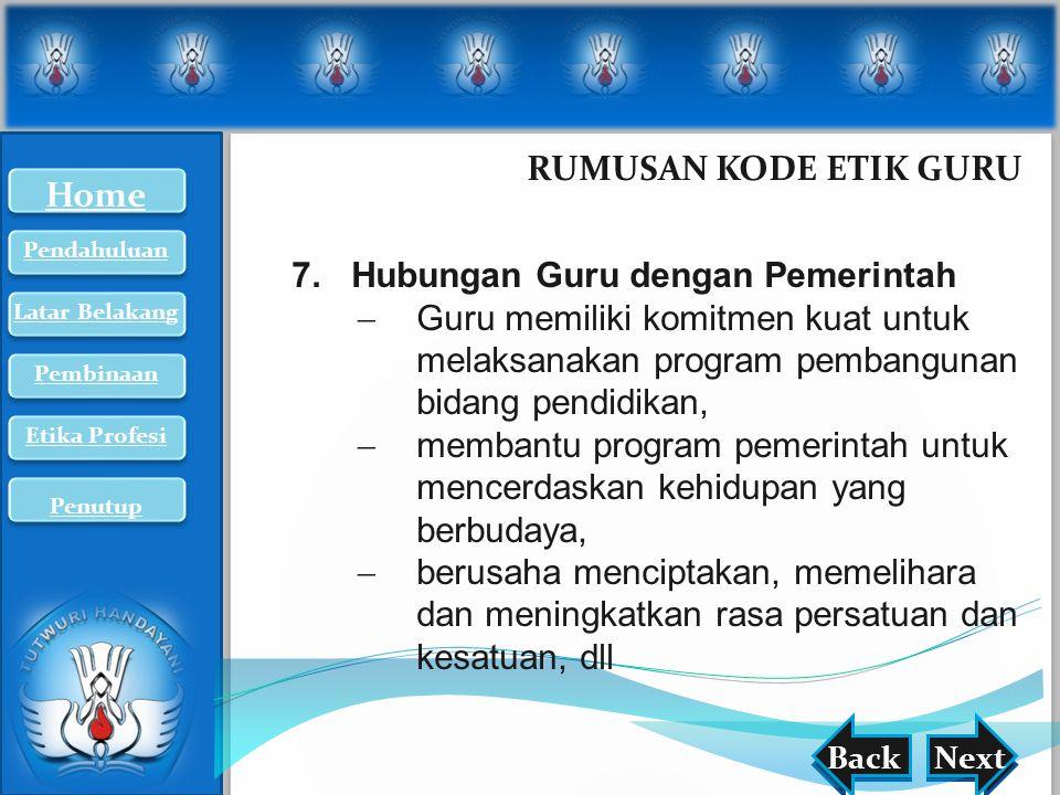 nextback RUMUSAN KODE ETIK GURU BackNext 7.Hubungan Guru dengan Pemerintah  Guru memiliki komitmen kuat untuk melaksanakan program pembangunan bidang