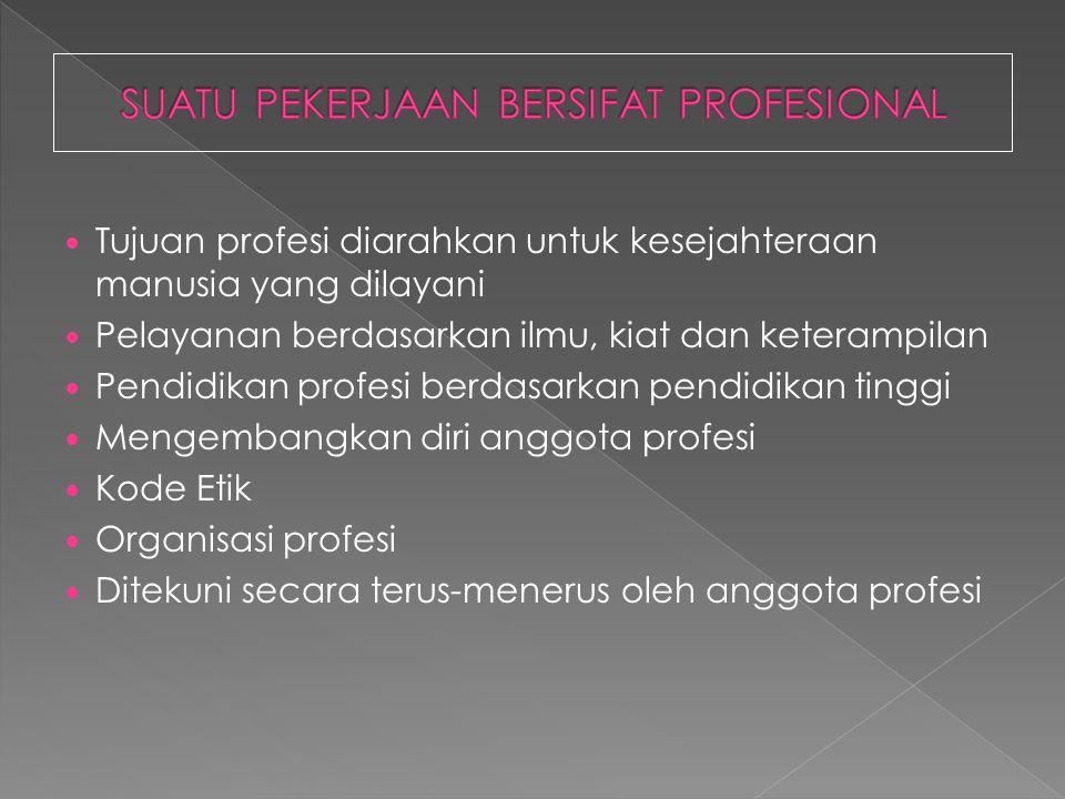 Tujuan profesi diarahkan untuk kesejahteraan manusia yang dilayani Pelayanan berdasarkan ilmu, kiat dan keterampilan Pendidikan profesi berdasarkan pe