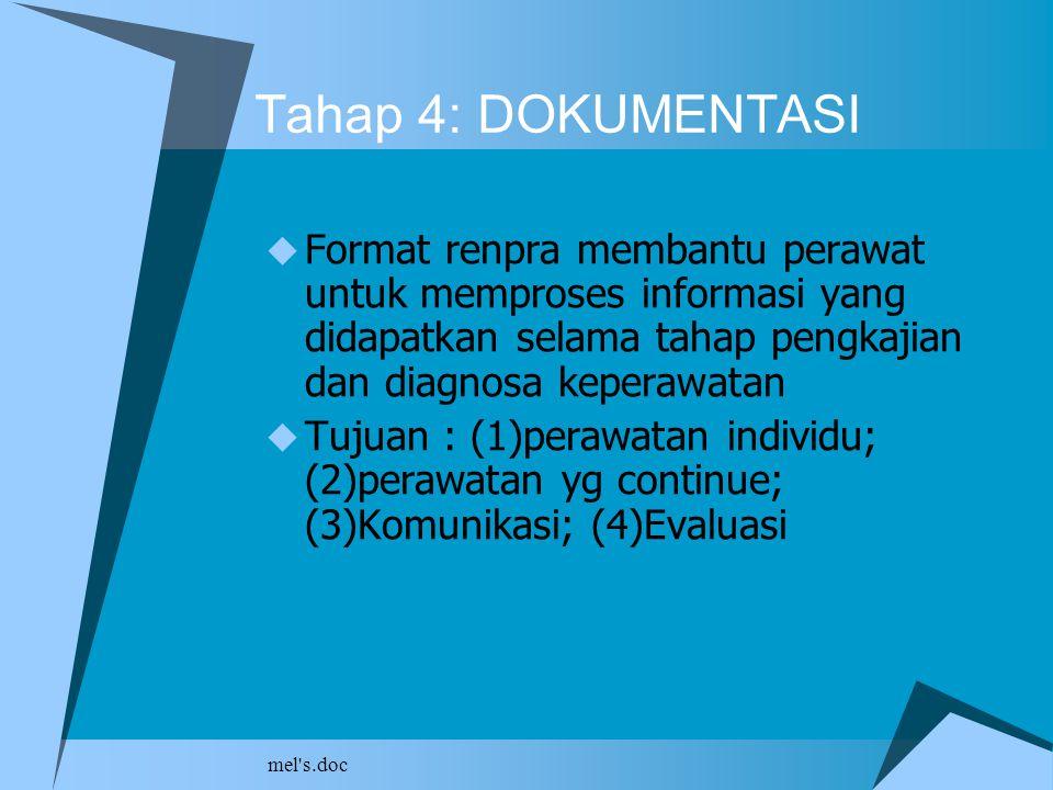 mel's.doc Tahap 4: DOKUMENTASI  Format renpra membantu perawat untuk memproses informasi yang didapatkan selama tahap pengkajian dan diagnosa keperaw