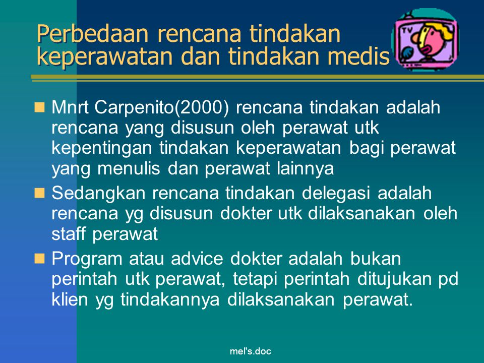 mel's.doc Perbedaan rencana tindakan keperawatan dan tindakan medis Mnrt Carpenito(2000) rencana tindakan adalah rencana yang disusun oleh perawat utk