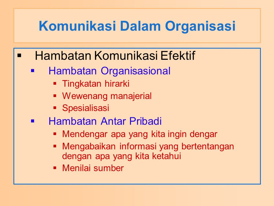 Komunikasi Dalam Organisasi  Hambatan Komunikasi Efektif  Hambatan Organisasional  Tingkatan hirarki  Wewenang manajerial  Spesialisasi  Hambata