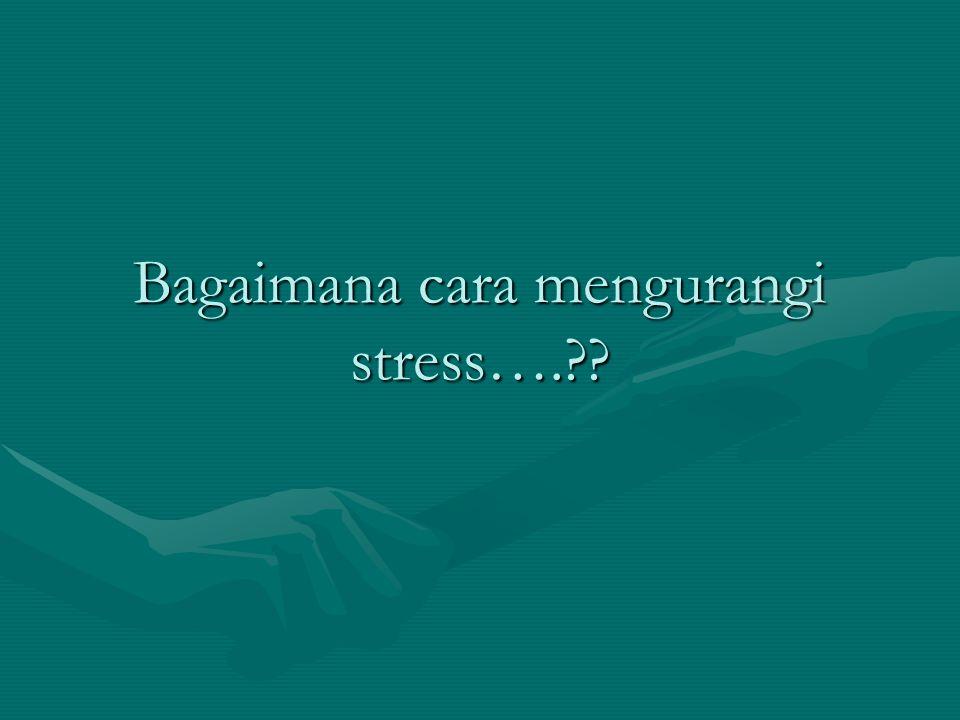 Bagaimana cara mengurangi stress….??