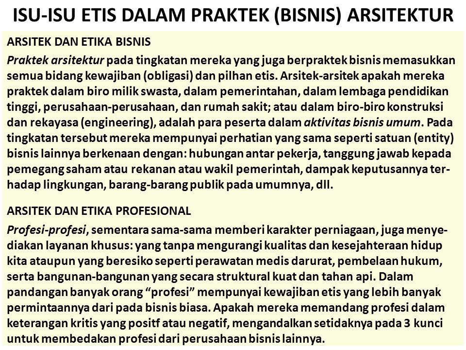 ISU-ISU ETIS DALAM PRAKTEK (BISNIS) ARSITEKTUR ARSITEK DAN ETIKA BISNIS Praktek arsitektur pada tingkatan mereka yang juga berpraktek bisnis memasukka