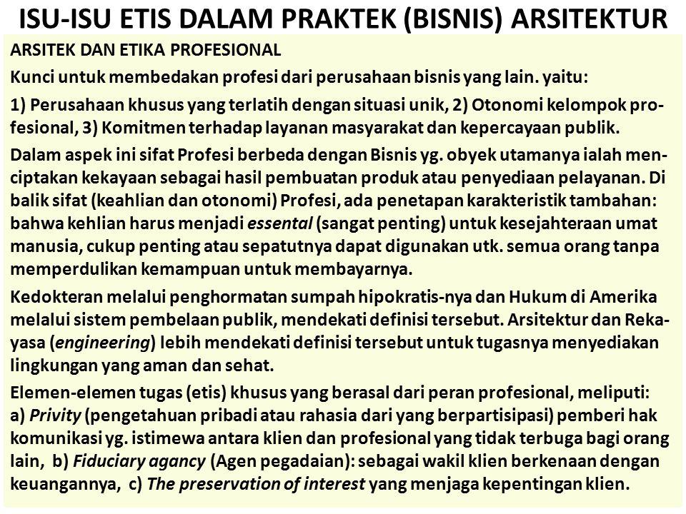 ISU-ISU ETIS DALAM PRAKTEK (BISNIS) ARSITEKTUR ARSITEK DAN ETIKA PROFESIONAL Kunci untuk membedakan profesi dari perusahaan bisnis yang lain. yaitu: 1