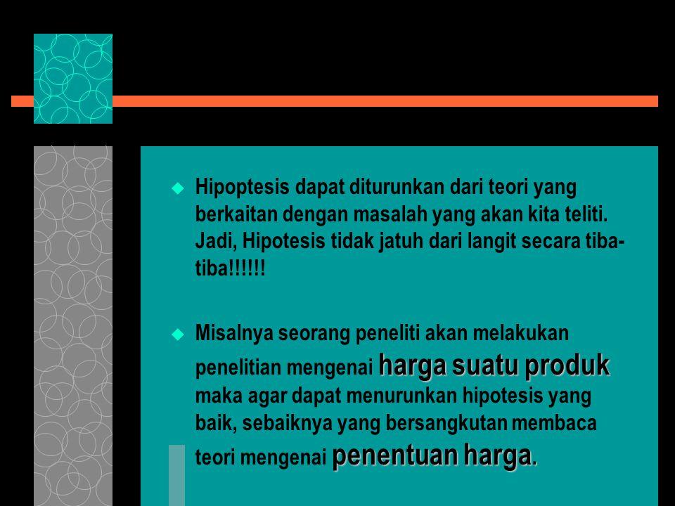  Hipoptesis dapat diturunkan dari teori yang berkaitan dengan masalah yang akan kita teliti.