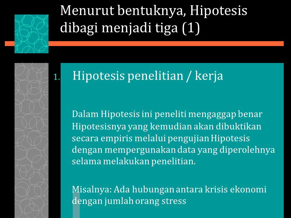 Menurut bentuknya, Hipotesis dibagi menjadi tiga (1) 1.