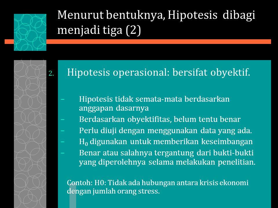 Menurut bentuknya, Hipotesis dibagi menjadi tiga (2) 2.