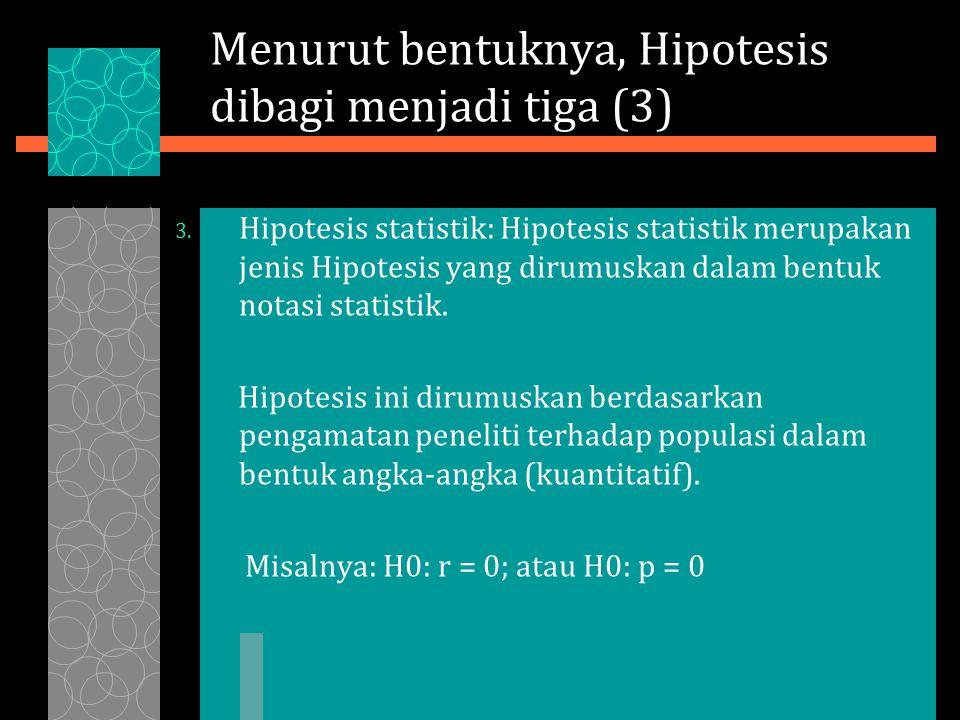 Menurut bentuknya, Hipotesis dibagi menjadi tiga (3) 3.