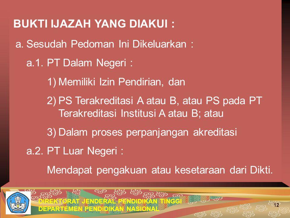 DIREKTORAT JENDERAL PENDIDIKAN TINGGI DEPARTEMEN PENDIDIKAN NASIONAL 12 BUKTI IJAZAH YANG DIAKUI : a.Sesudah Pedoman Ini Dikeluarkan : a.1.PT Dalam Ne