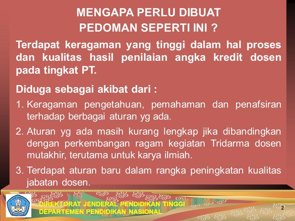 DIREKTORAT JENDERAL PENDIDIKAN TINGGI DEPARTEMEN PENDIDIKAN NASIONAL 2 MENGAPA PERLU DIBUAT PEDOMAN SEPERTI INI .