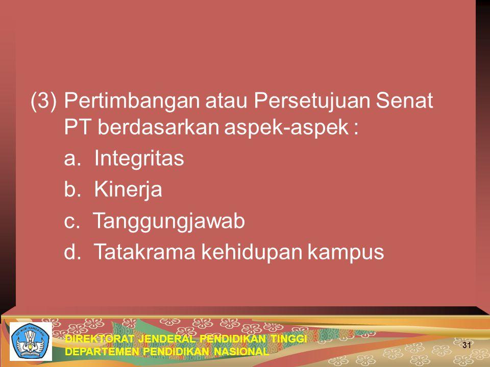 DIREKTORAT JENDERAL PENDIDIKAN TINGGI DEPARTEMEN PENDIDIKAN NASIONAL 31 (3)Pertimbangan atau Persetujuan Senat PT berdasarkan aspek-aspek : a. Integri