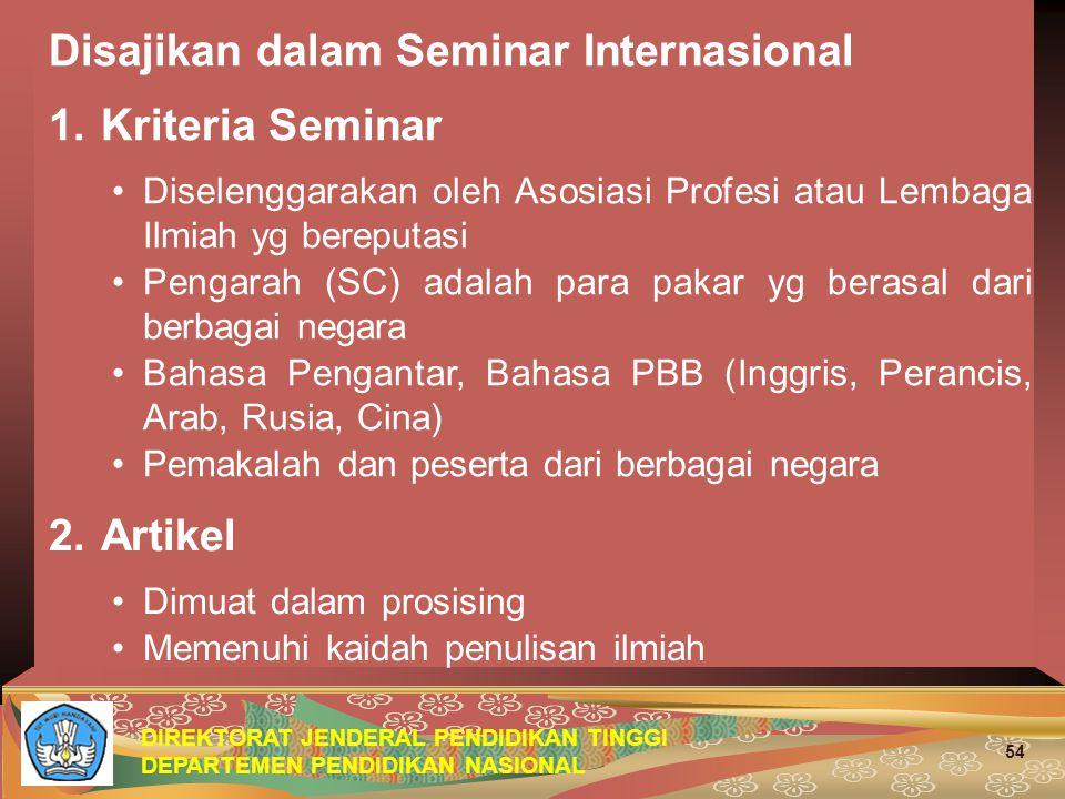DIREKTORAT JENDERAL PENDIDIKAN TINGGI DEPARTEMEN PENDIDIKAN NASIONAL 54 Disajikan dalam Seminar Internasional 1.Kriteria Seminar Diselenggarakan oleh