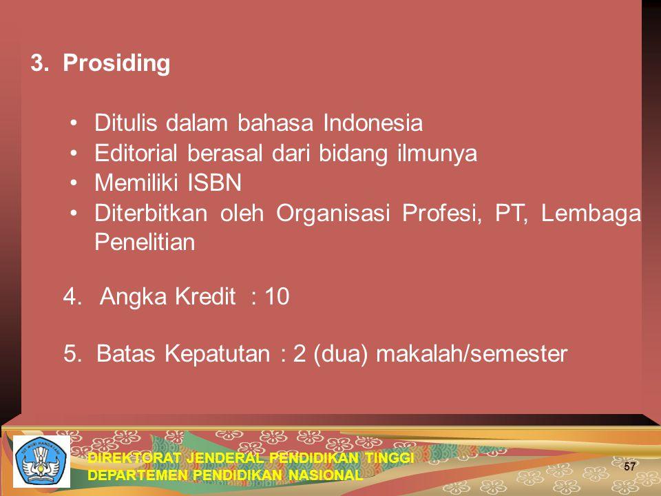 DIREKTORAT JENDERAL PENDIDIKAN TINGGI DEPARTEMEN PENDIDIKAN NASIONAL 57 3.Prosiding Ditulis dalam bahasa Indonesia Editorial berasal dari bidang ilmunya Memiliki ISBN Diterbitkan oleh Organisasi Profesi, PT, Lembaga Penelitian 4.