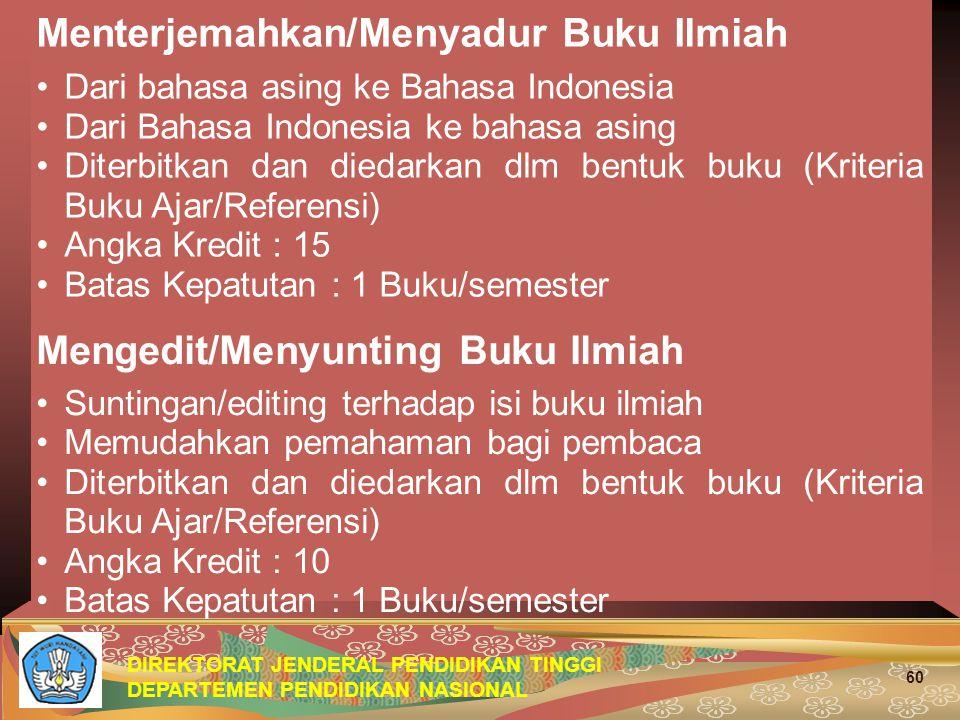 DIREKTORAT JENDERAL PENDIDIKAN TINGGI DEPARTEMEN PENDIDIKAN NASIONAL 60 Menterjemahkan/Menyadur Buku Ilmiah Dari bahasa asing ke Bahasa Indonesia Dari