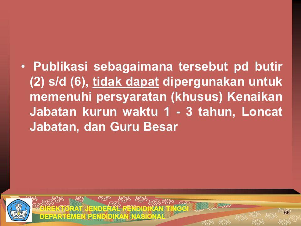 DIREKTORAT JENDERAL PENDIDIKAN TINGGI DEPARTEMEN PENDIDIKAN NASIONAL 66 Publikasi sebagaimana tersebut pd butir (2) s/d (6), tidak dapat dipergunakan