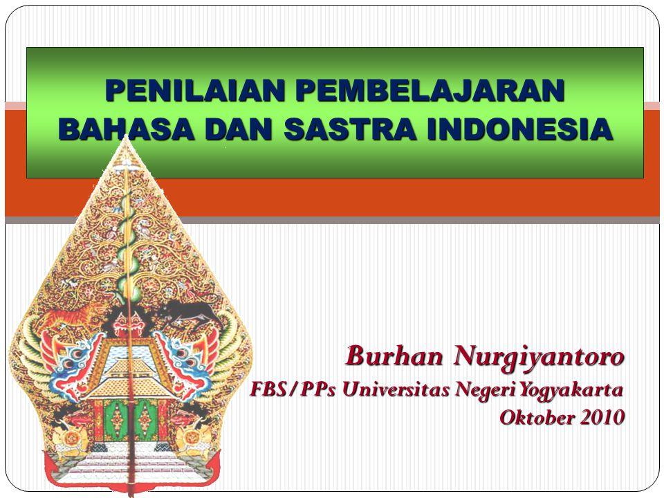 Burhan Nurgiyantoro FBS/PPs Universitas Negeri Yogyakarta Oktober 2010 PENILAIAN PEMBELAJARAN BAHASA DAN SASTRA INDONESIA