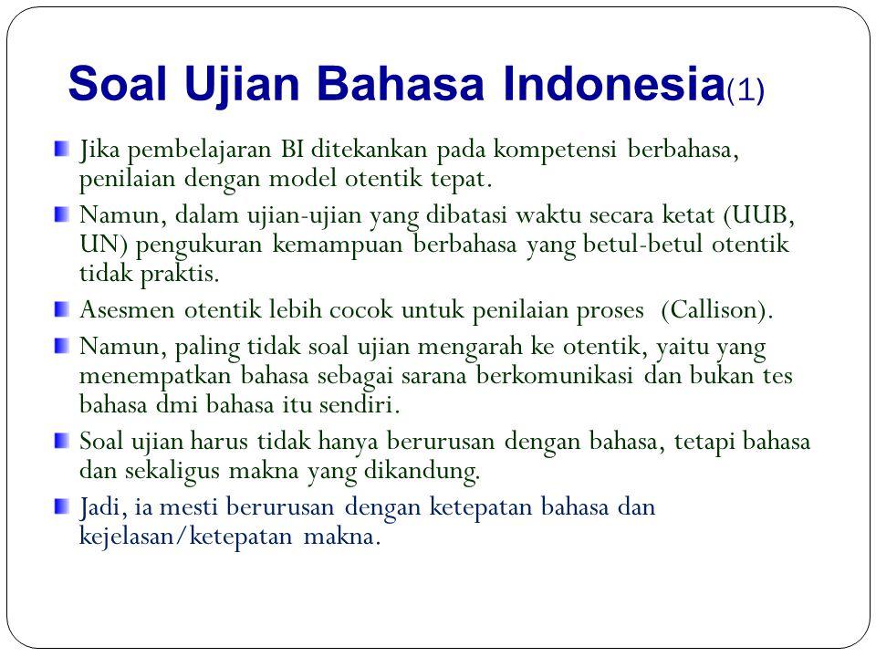 Soal Ujian Bahasa Indonesia (1) Jika pembelajaran BI ditekankan pada kompetensi berbahasa, penilaian dengan model otentik tepat.