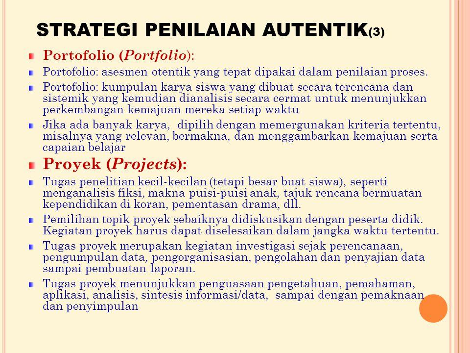 STRATEGI PENILAIAN AUTENTIK (3) Portofolio ( Portfolio ): Portofolio: asesmen otentik yang tepat dipakai dalam penilaian proses.