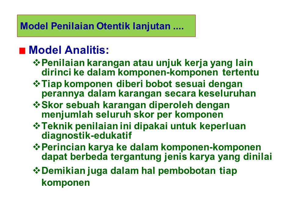 Model Penilaian Otentik Jadi, model penilaian otentik mempergunakan model penilaian analitis daripada holistis Dengan model analitis kita akan tahu ko
