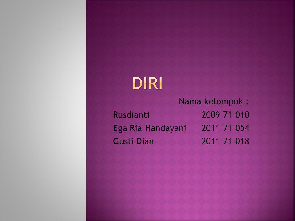 Nama kelompok : Rusdianti 2009 71 010 Ega Ria Handayani2011 71 054 Gusti Dian2011 71 018