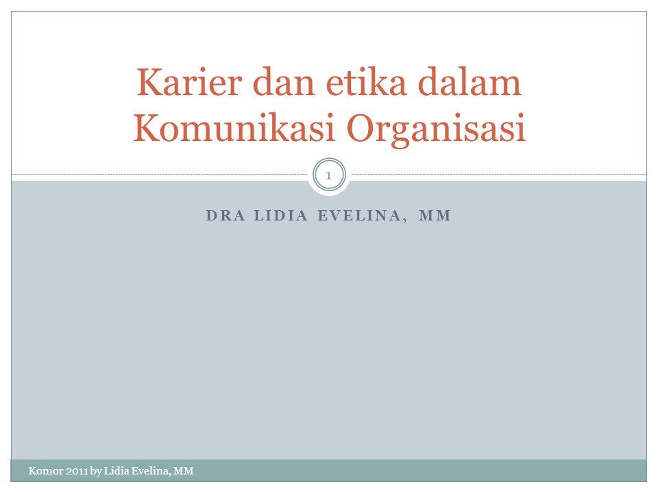 DRA LIDIA EVELINA, MM Karier dan etika dalam Komunikasi Organisasi 1 Komor 2011 by Lidia Evelina, MM
