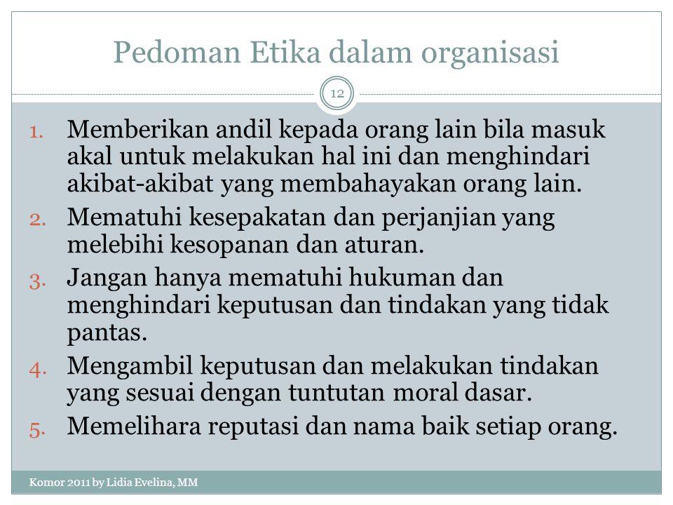 Pedoman Etika dalam organisasi 1. Memberikan andil kepada orang lain bila masuk akal untuk melakukan hal ini dan menghindari akibat-akibat yang membah