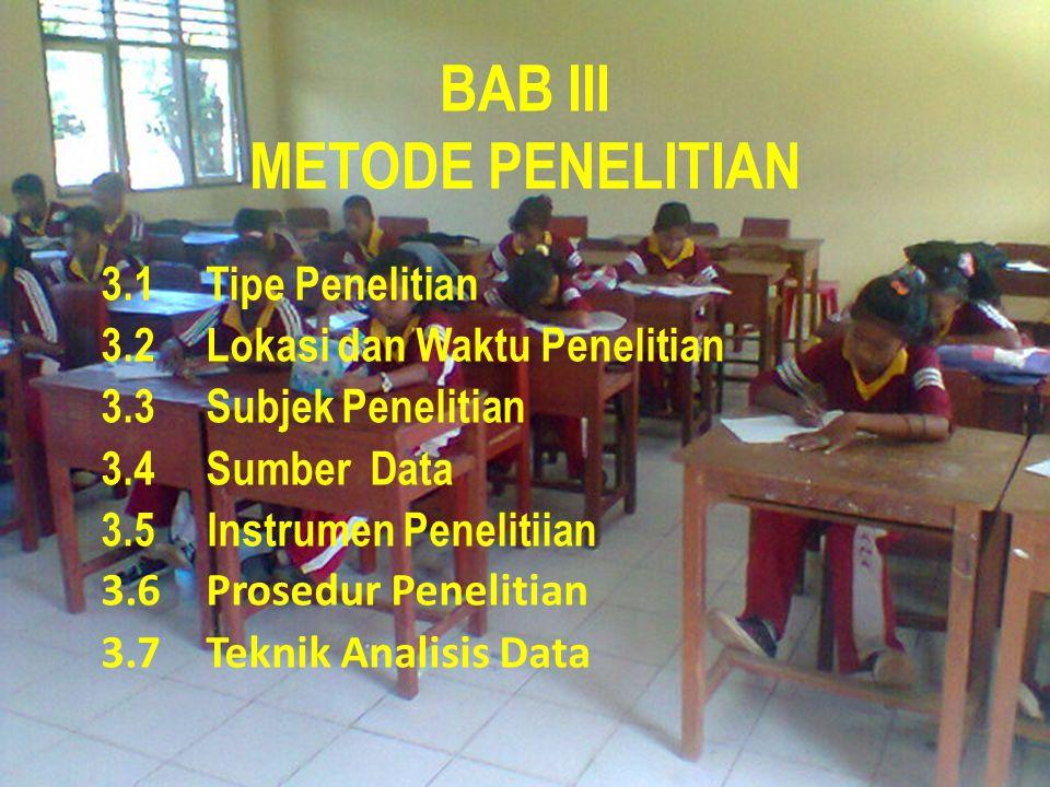 BAB III METODE PENELITIAN 3.1Tipe Penelitian 3.2Lokasi dan Waktu Penelitian 3.3Subjek Penelitian 3.4Sumber Data 3.5 Instrumen Penelitiian 3.6Prosedur Penelitian 3.7Teknik Analisis Data