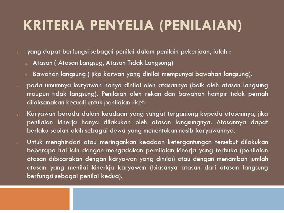 KRITERIA PENYELIA (PENILAIAN) 1. yang dapat berfungsi sebagai penilai dalam penilain pekerjaan, ialah : a. Atasan ( Atasan Langsug, Atasan Tidak Langs