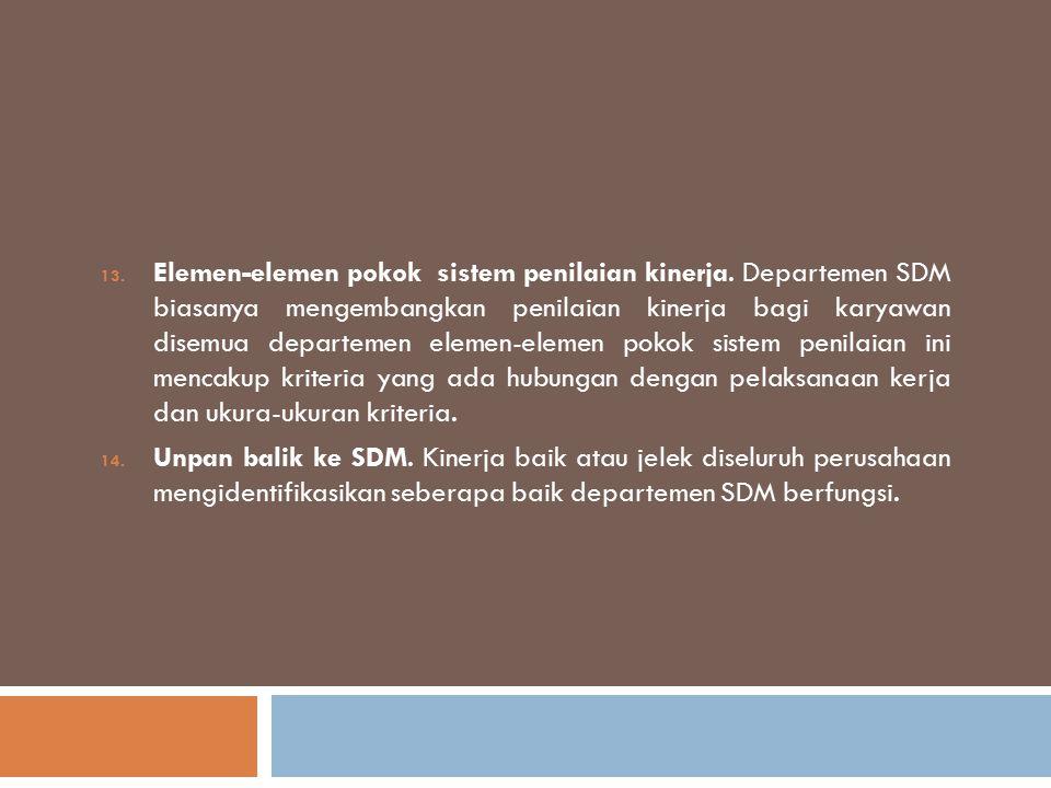 13. Elemen-elemen pokok sistem penilaian kinerja. Departemen SDM biasanya mengembangkan penilaian kinerja bagi karyawan disemua departemen elemen-elem