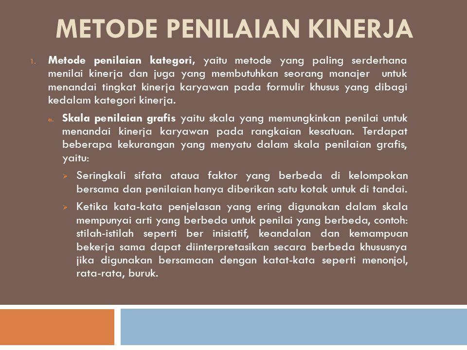METODE PENILAIAN KINERJA 1. Metode penilaian kategori, yaitu metode yang paling serderhana menilai kinerja dan juga yang membutuhkan seorang manajer u