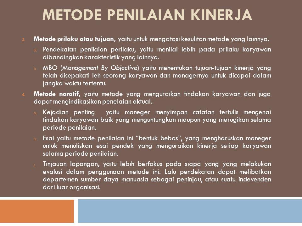 METODE PENILAIAN KINERJA 3. Metode prilaku atau tujuan, yaitu untuk mengatasi kesulitan metode yang lainnya. a. Pendekatan penilaian perilaku, yaitu m