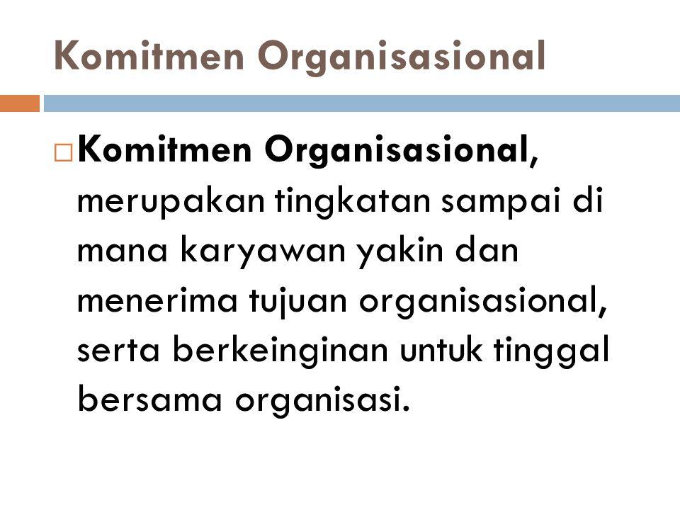 Komitmen Organisasional  Komitmen Organisasional, merupakan tingkatan sampai di mana karyawan yakin dan menerima tujuan organisasional, serta berkein