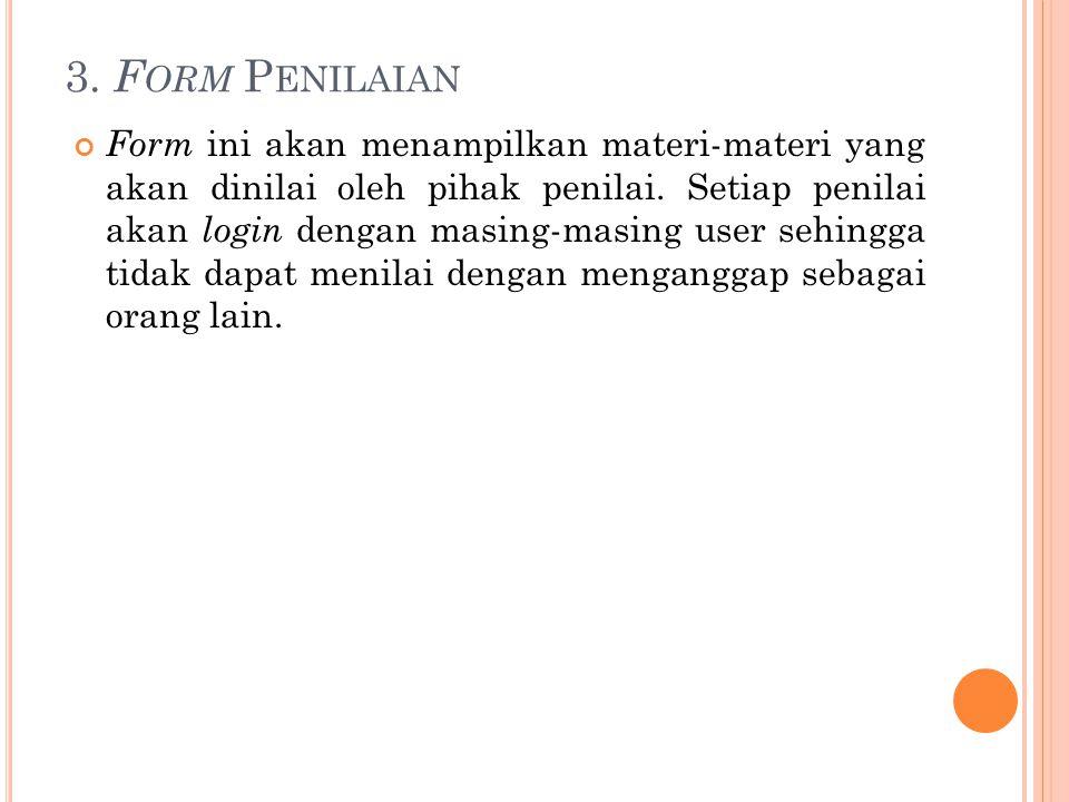 3. F ORM P ENILAIAN Form ini akan menampilkan materi-materi yang akan dinilai oleh pihak penilai. Setiap penilai akan login dengan masing-masing user