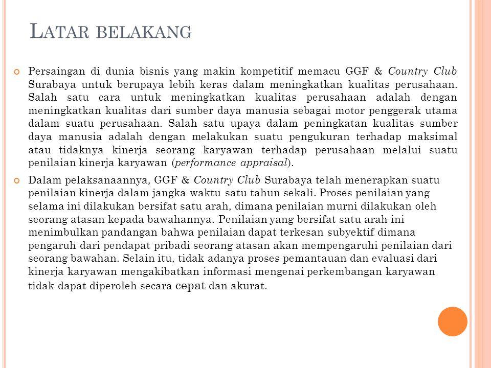 L ATAR BELAKANG Persaingan di dunia bisnis yang makin kompetitif memacu GGF & Country Club Surabaya untuk berupaya lebih keras dalam meningkatkan kual