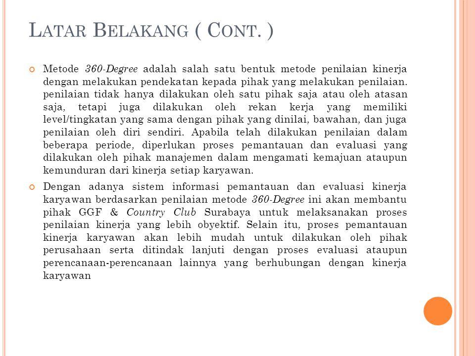 L ATAR B ELAKANG ( C ONT. ) Metode 360-Degree adalah salah satu bentuk metode penilaian kinerja dengan melakukan pendekatan kepada pihak yang melakuka