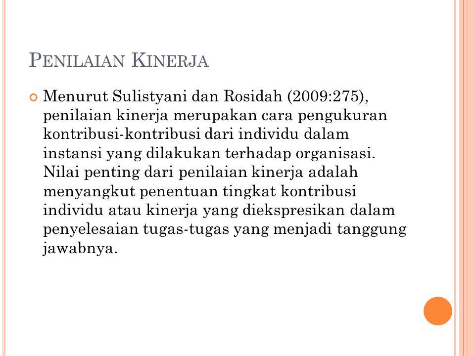 P ENILAIAN K INERJA Menurut Sulistyani dan Rosidah (2009:275), penilaian kinerja merupakan cara pengukuran kontribusi-kontribusi dari individu dalam i