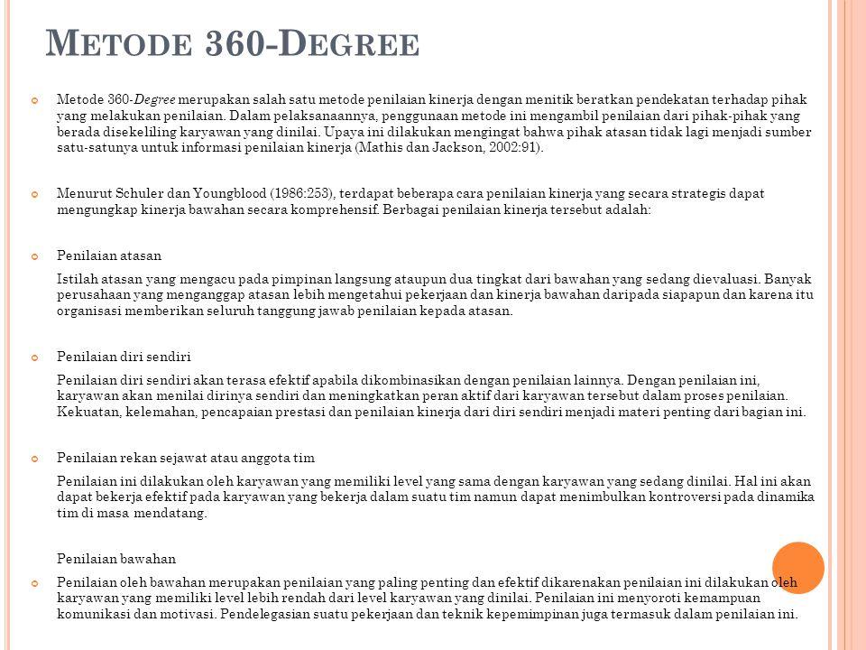 M ETODE 360-D EGREE Metode 360- Degree merupakan salah satu metode penilaian kinerja dengan menitik beratkan pendekatan terhadap pihak yang melakukan
