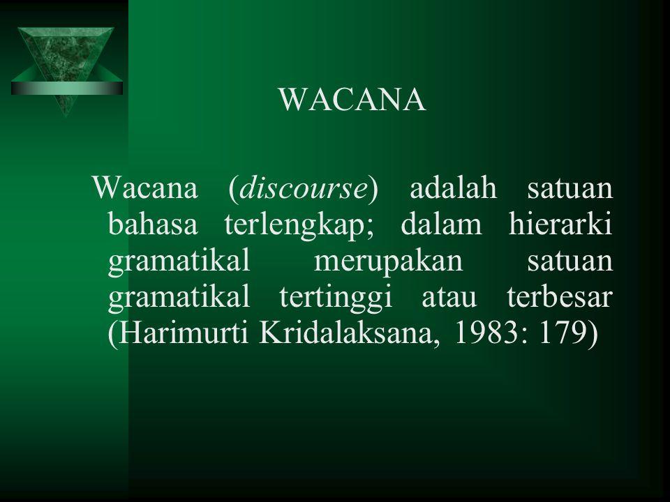 WACANA Wacana (discourse) adalah satuan bahasa terlengkap; dalam hierarki gramatikal merupakan satuan gramatikal tertinggi atau terbesar (Harimurti Kridalaksana, 1983: 179)