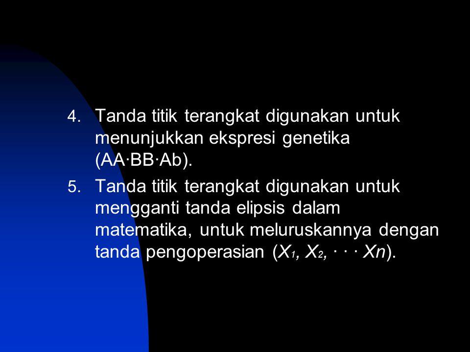 4. Tanda titik terangkat digunakan untuk menunjukkan ekspresi genetika (AA·BB·Ab). 5. Tanda titik terangkat digunakan untuk mengganti tanda elipsis da