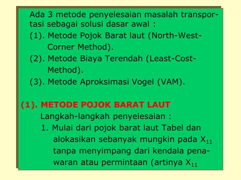 Ada 3 metode penyelesaian masalah transpor- tasi sebagai solusi dasar awal : (1).