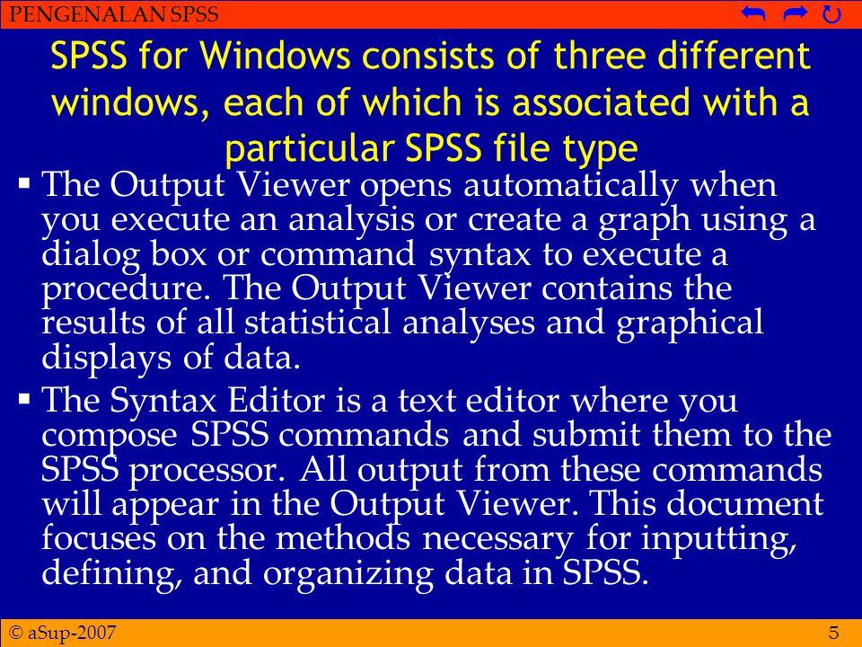 © aSup-2007 PENGENALAN SPSS   6 Starting SPSS  To start SPSS, go to the Start icon under Windows 95, Windows 98, Windows 2000, and Windows NT.