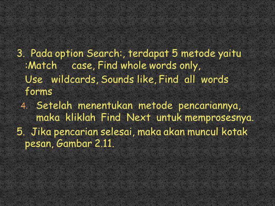1. Pada option Find what diisikan kata/kalimat yang akan di cari, misal 'aku' 2. Pada Search Option kita dapat menentukan arah pencarian yaitu ; All,