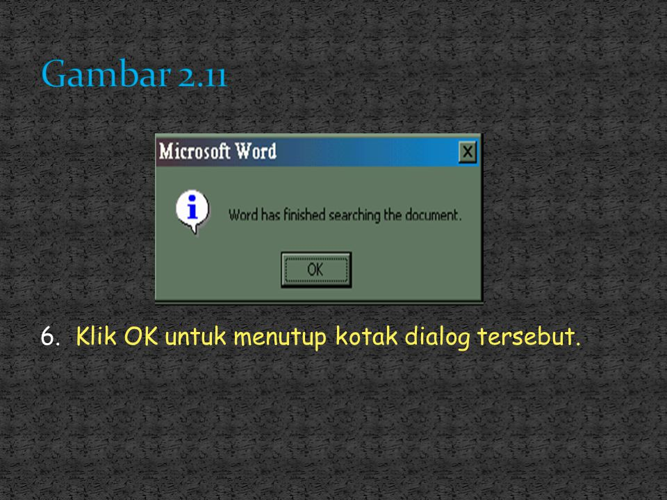 3. Pada option Search:, terdapat 5 metode yaitu :Matchcase, Find whole words only, Use wildcards, Sounds like, Find all words forms 4. Setelah menentu