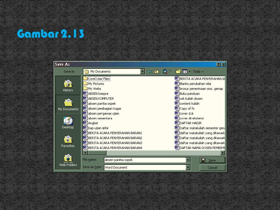 Lembar kerja (document) yang kita buat dapat disimpan pada harddisk atau disket dengan cara sebagai berikut : 1. Pilih dan klik menu File, Save atau t